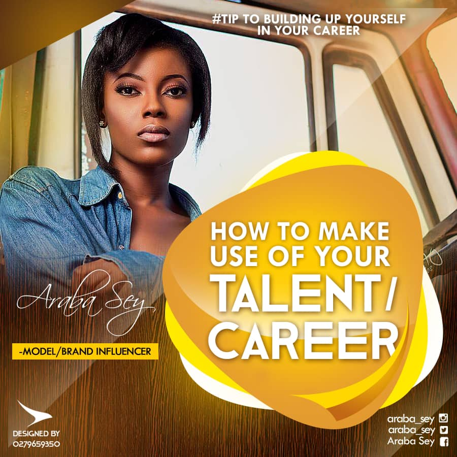 Araba Sey writes about how to make use of your talent/career