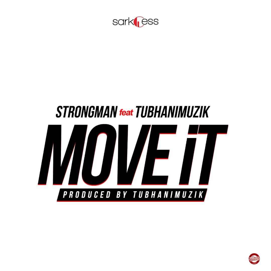 NEW MUSIC: Strongman – Move It (Feat TubhaniMuzik)